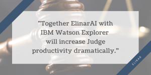 ElinarAI with IBM Watson Explorer will increase Judge productivity dramatically
