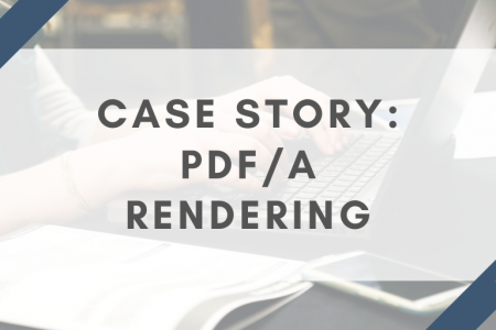 Case story: PDF/A rendering boosted productivity, efficiency and trust